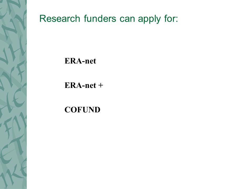 Research funders can apply for: ERA-net ERA-net + COFUND