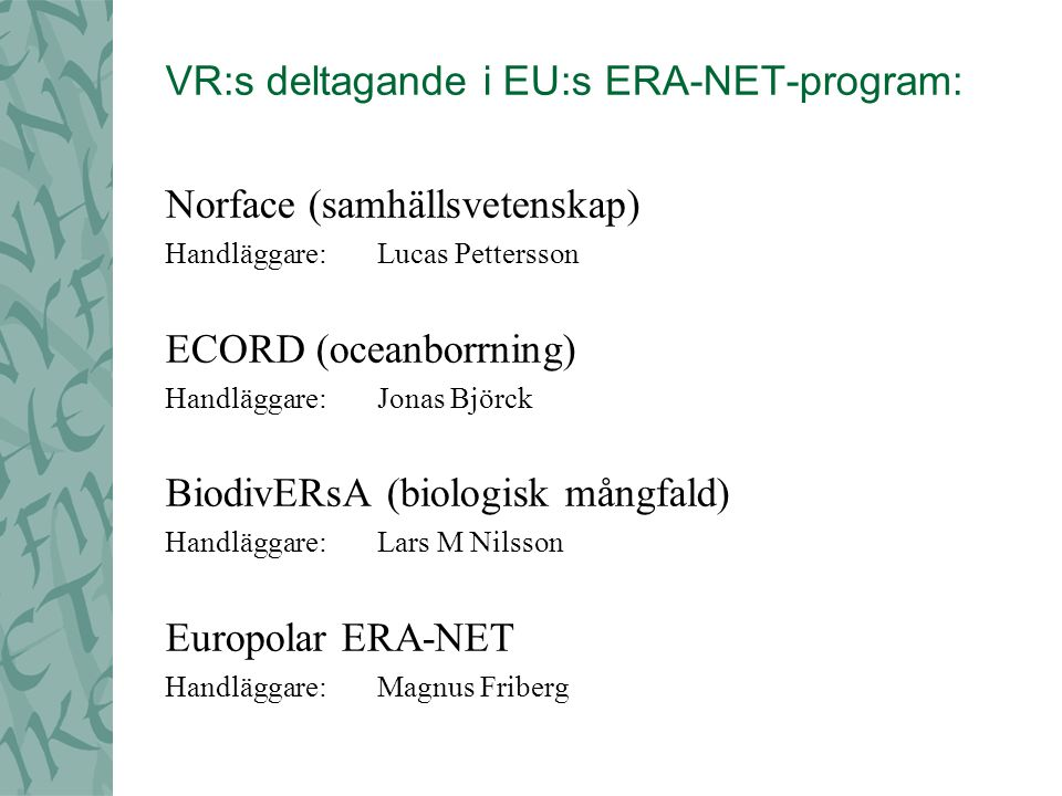 Humanities in the European Research Area (HERA) Handläggare: Lena Johansson de Château Priority medicines for children (PRIOMED CHILD) Handläggare: Karin Forsberg Nilsson Jenny Nordquist Astroparticle physics ERA-NET (ASPERA) Handläggare:David Edvardsson ASTRONET, VR (KFI) Associate member Handläggare: David Edvardsson NEURON Handläggare: Leif Järlebark
