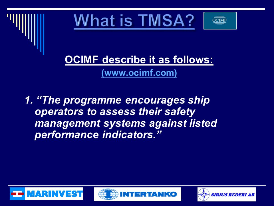 "OCIMF describe it as follows: (www.ocimf.com) 1. ""The programme encourages ship operators to assess their safety management systems against listed per"