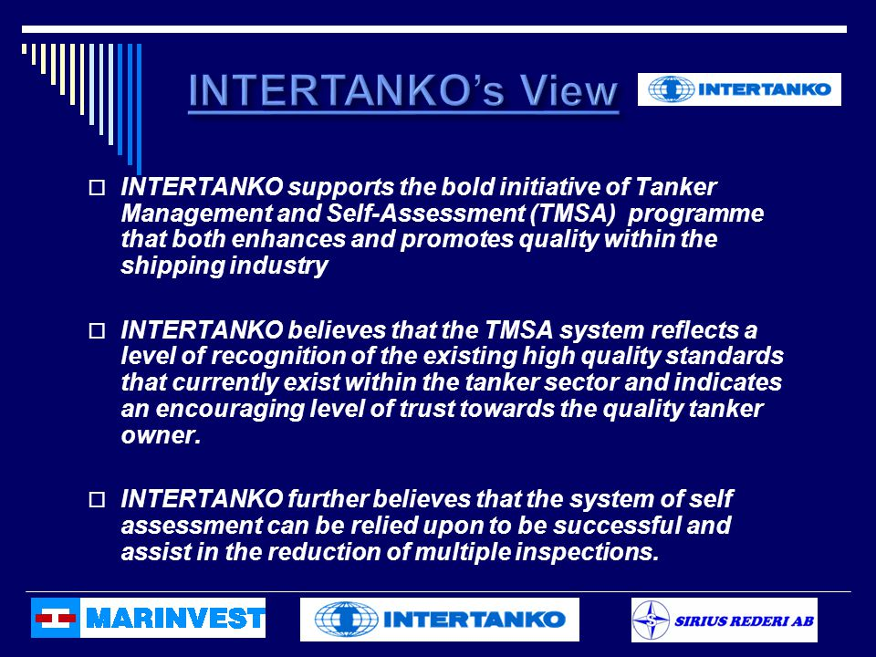  INTERTANKO supports the bold initiative of Tanker Management and Self-Assessment (TMSA) programme that both enhances and promotes quality within the