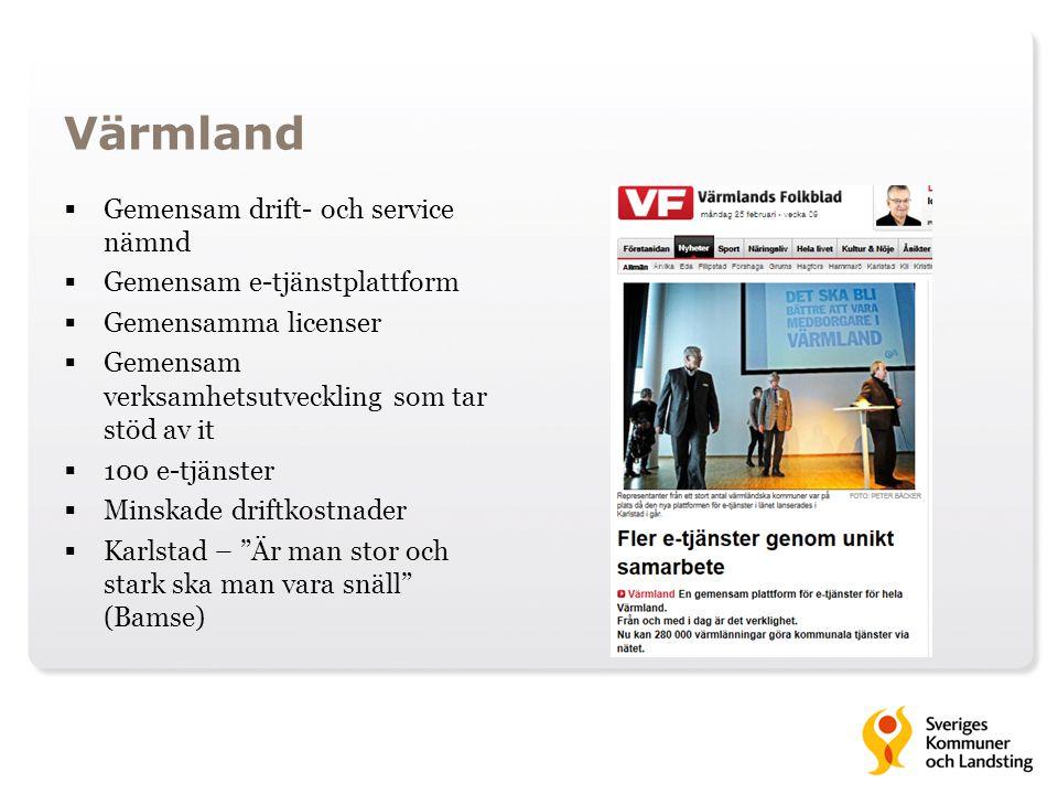 Värmland  Gemensam drift- och service nämnd  Gemensam e-tjänstplattform  Gemensamma licenser  Gemensam verksamhetsutveckling som tar stöd av it 