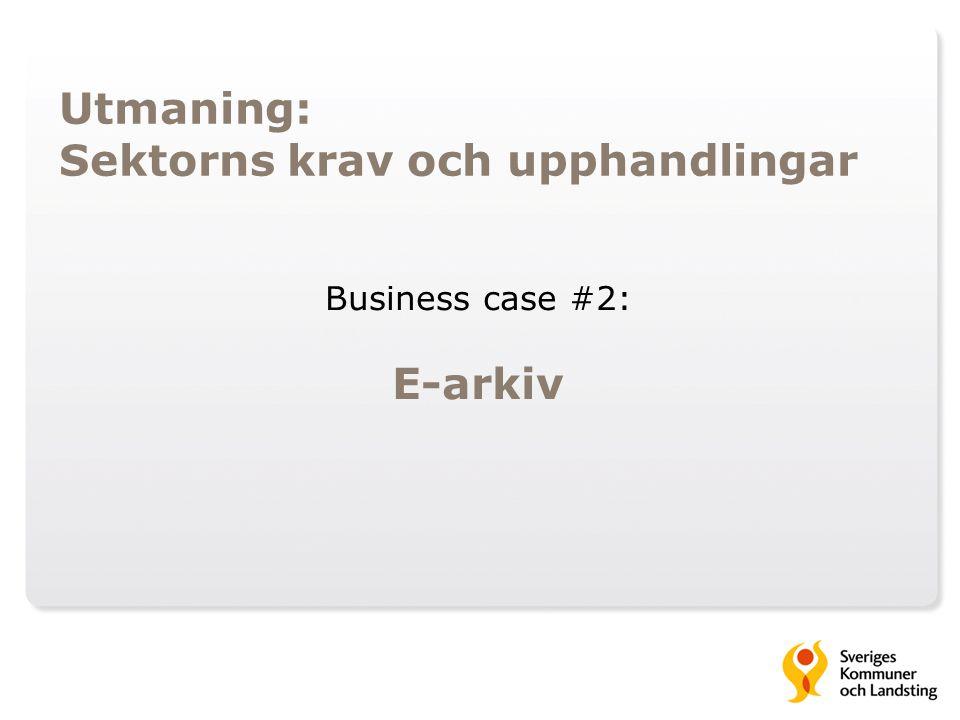 Business case #2: E-arkiv Utmaning: Sektorns krav och upphandlingar