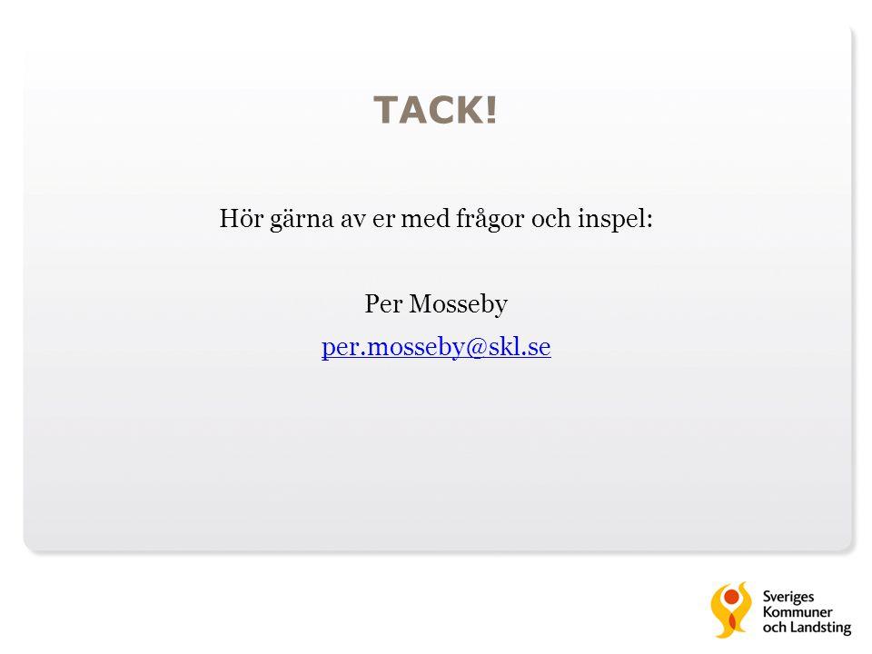 TACK! Hör gärna av er med frågor och inspel: Per Mosseby per.mosseby@skl.se