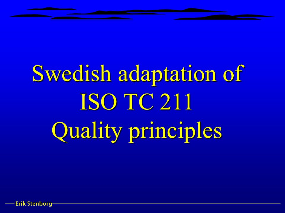 Erik Stenborg Swedish adaptation of ISO TC 211 Quality principles