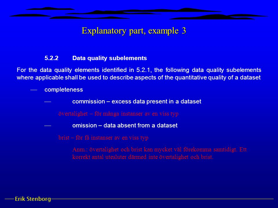 Erik Stenborg Explanatory part, example 3 5.2.2Data quality subelements For the data quality elements identified in 5.2.1, the following data quality