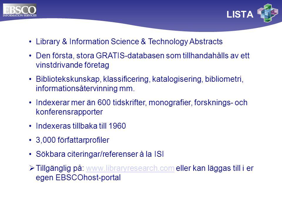 LISTA Library & Information Science & Technology Abstracts Den första, stora GRATIS-databasen som tillhandahålls av ett vinstdrivande företag Bibliotekskunskap, klassificering, katalogisering, bibliometri, informationsåtervinning mm.