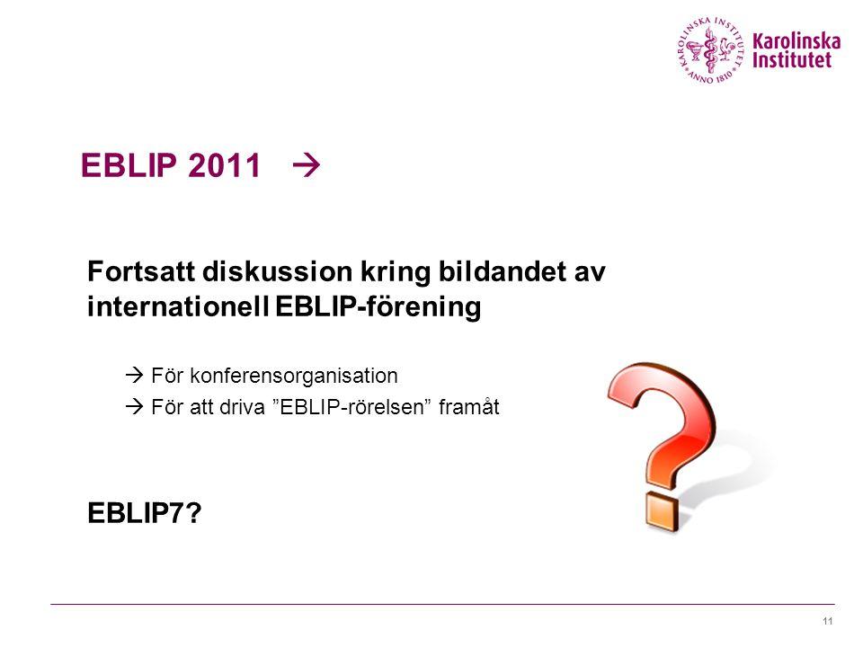 """EBLIP 2011  Fortsatt diskussion kring bildandet av internationell EBLIP-förening  För konferensorganisation  För att driva """"EBLIP-rörelsen"""" framåt"""