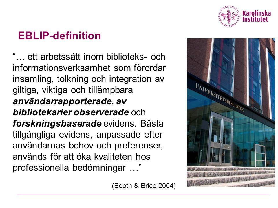 """EBLIP-definition """"… ett arbetssätt inom biblioteks- och informationsverksamhet som förordar insamling, tolkning och integration av giltiga, viktiga oc"""