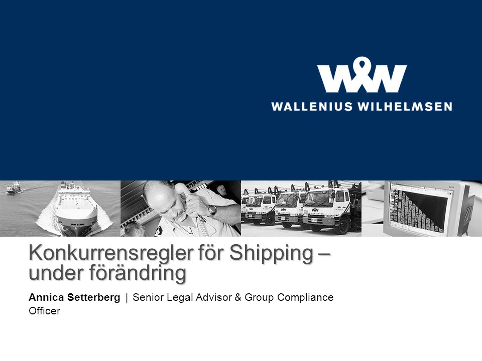 Konkurrensregler för Shipping – under förändring Annica Setterberg | Senior Legal Advisor & Group Compliance Officer