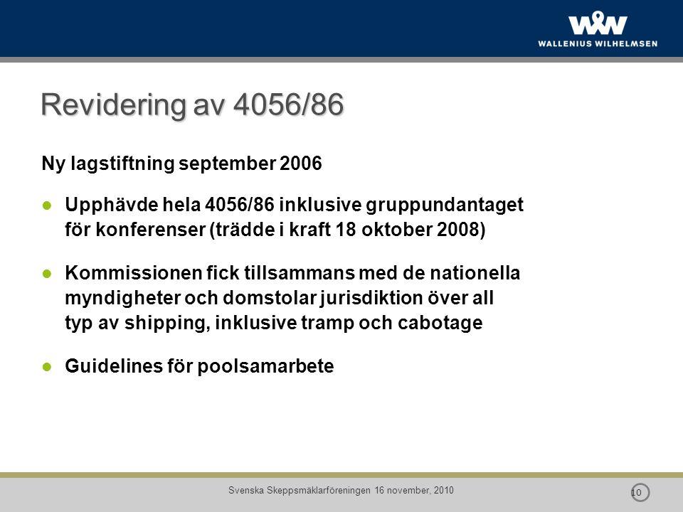  10 Svenska Skeppsmäklarföreningen 16 november, 2010 Revidering av 4056/86 Ny lagstiftning september 2006 Upphävde hela 4056/86 inklusive gruppundant