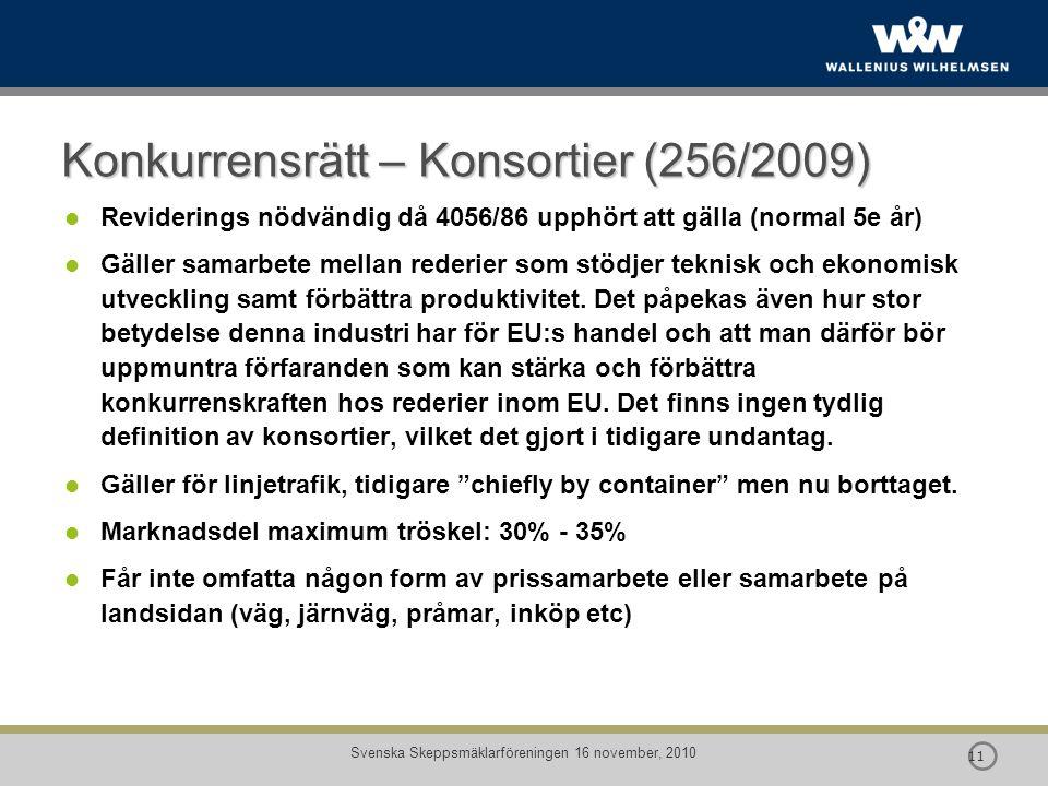  11 Svenska Skeppsmäklarföreningen 16 november, 2010 Konkurrensrätt – Konsortier (256/2009) Reviderings nödvändig då 4056/86 upphört att gälla (norma