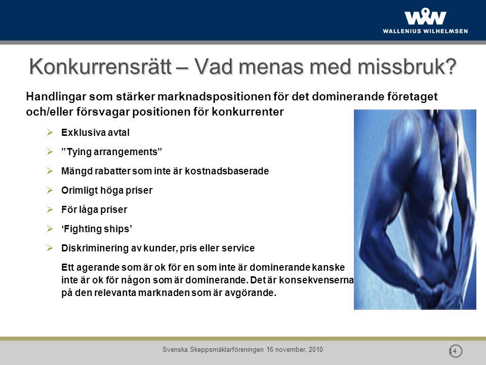  14 Svenska Skeppsmäklarföreningen 16 november, 2010 Konkurrensrätt – Vad menas med missbruk? Handlingar som stärker marknadspositionen för det domin