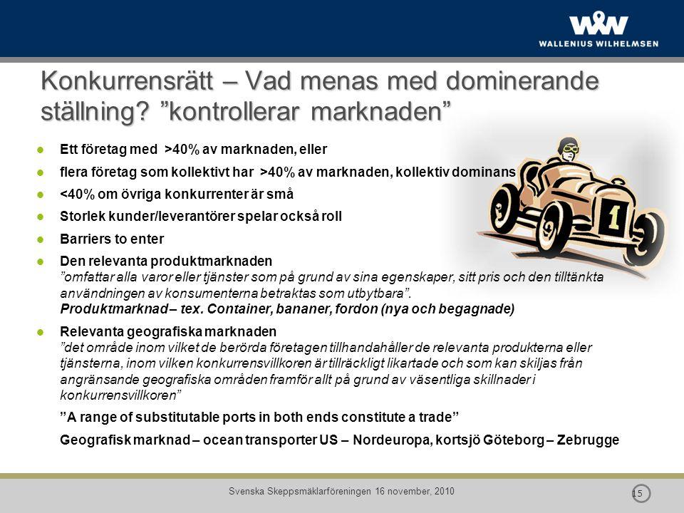 """ 15 Svenska Skeppsmäklarföreningen 16 november, 2010 Konkurrensrätt – Vad menas med dominerande ställning? """"kontrollerar marknaden"""" Ett företag med >"""