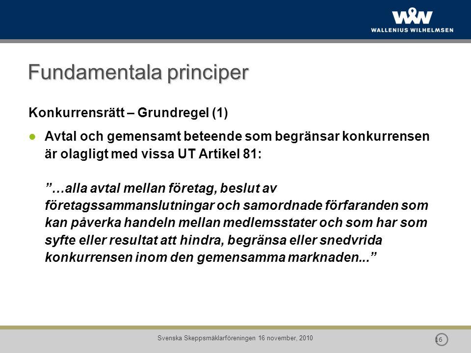  16 Svenska Skeppsmäklarföreningen 16 november, 2010 Fundamentala principer Konkurrensrätt – Grundregel (1) Avtal och gemensamt beteende som begränsa