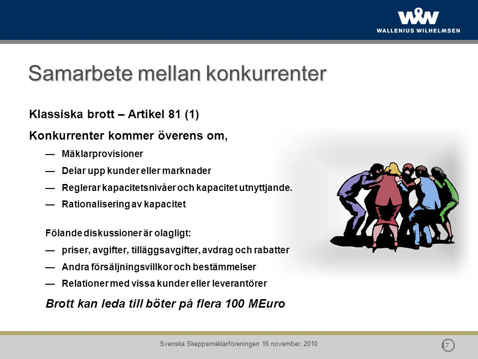  17 Svenska Skeppsmäklarföreningen 16 november, 2010 Samarbete mellan konkurrenter Klassiska brott – Artikel 81 (1) Konkurrenter kommer överens om, —