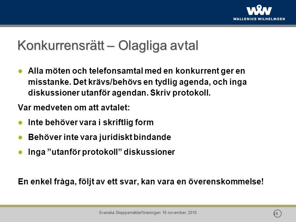  18 Svenska Skeppsmäklarföreningen 16 november, 2010 Konkurrensrätt – Olagliga avtal Alla möten och telefonsamtal med en konkurrent ger en misstanke.