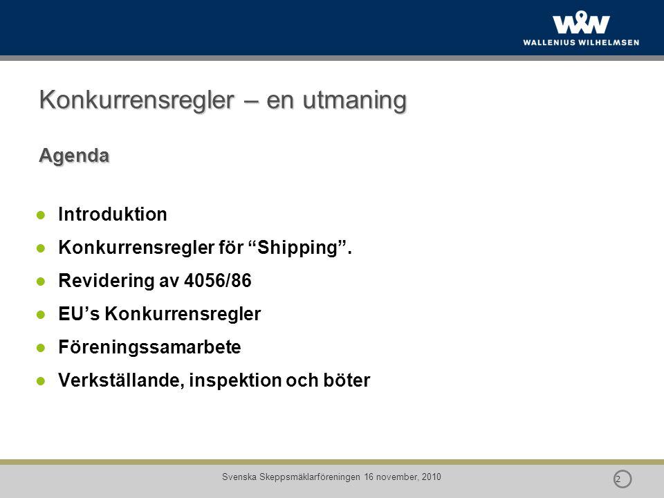 """ 2 2 Svenska Skeppsmäklarföreningen 16 november, 2010 Konkurrensregler – en utmaning Agenda Introduktion Konkurrensregler för """"Shipping"""". Revidering"""