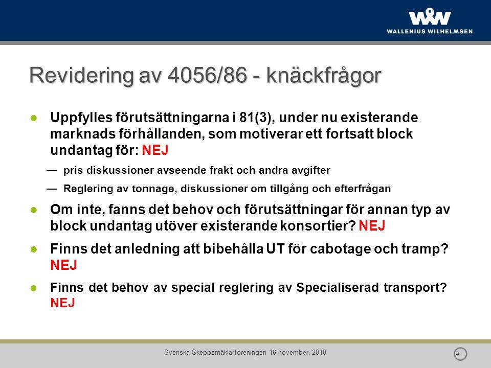  9 9 Svenska Skeppsmäklarföreningen 16 november, 2010 Revidering av 4056/86 - knäckfrågor Uppfylles förutsättningarna i 81(3), under nu existerande