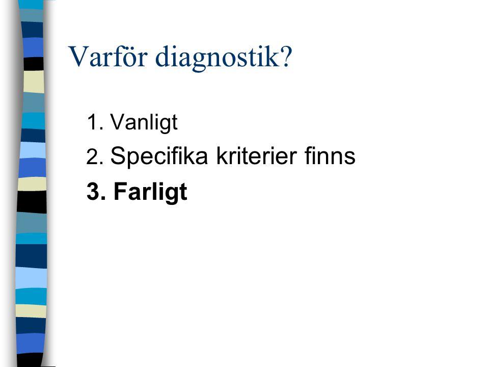 Varför diagnostik? 1. Vanligt 2. Specifika kriterier finns 3. Farligt