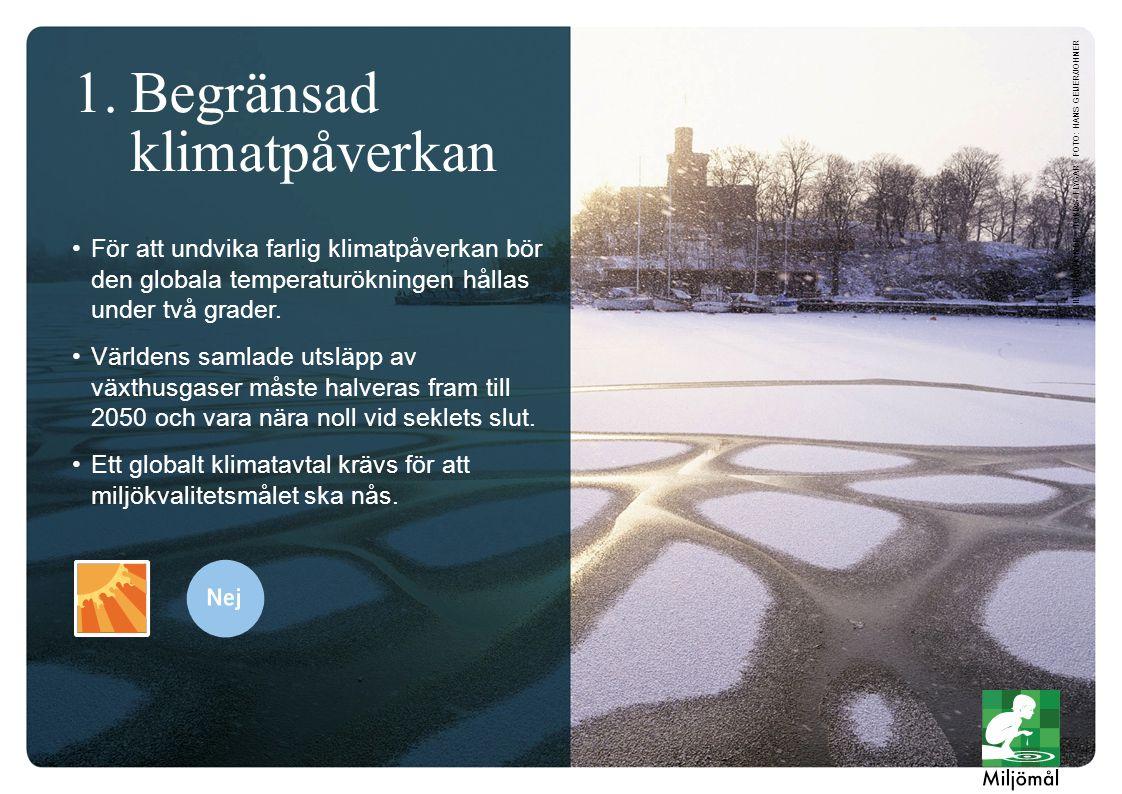 1.Begränsad klimatpåverkan För att undvika farlig klimatpåverkan bör den globala temperaturökningen hållas under två grader. Världens samlade utsläpp