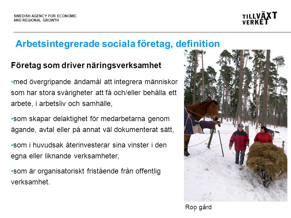 SWEDISH AGENCY FOR ECONOMIC AND REGIONAL GROWTH 7 Arbetsintegrerade sociala företag, definition Företag som driver näringsverksamhet med övergripande