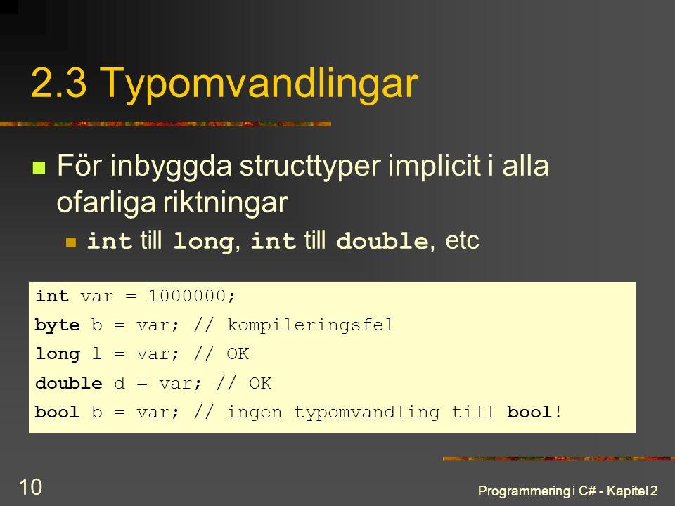 Programmering i C# - Kapitel 2 10 2.3 Typomvandlingar För inbyggda structtyper implicit i alla ofarliga riktningar int till long, int till double, etc
