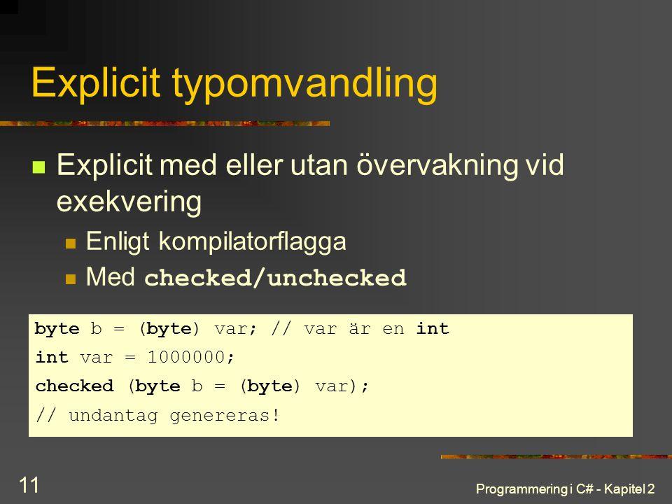 Programmering i C# - Kapitel 2 11 Explicit typomvandling Explicit med eller utan övervakning vid exekvering Enligt kompilatorflagga Med checked/unchec