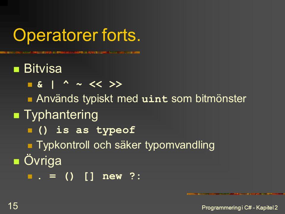 Programmering i C# - Kapitel 2 15 Operatorer forts. Bitvisa & | ^ ~ > Används typiskt med uint som bitmönster Typhantering () is as typeof Typkontroll