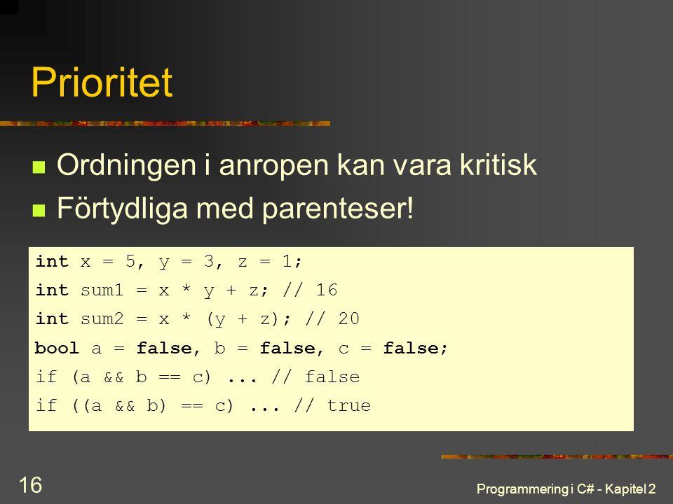 Programmering i C# - Kapitel 2 16 Prioritet Ordningen i anropen kan vara kritisk Förtydliga med parenteser! int x = 5, y = 3, z = 1; int sum1 = x * y