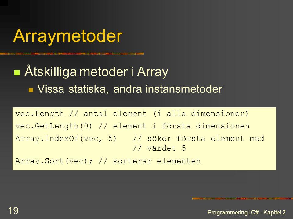 Programmering i C# - Kapitel 2 19 Arraymetoder Åtskilliga metoder i Array Vissa statiska, andra instansmetoder vec.Length // antal element (i alla dim