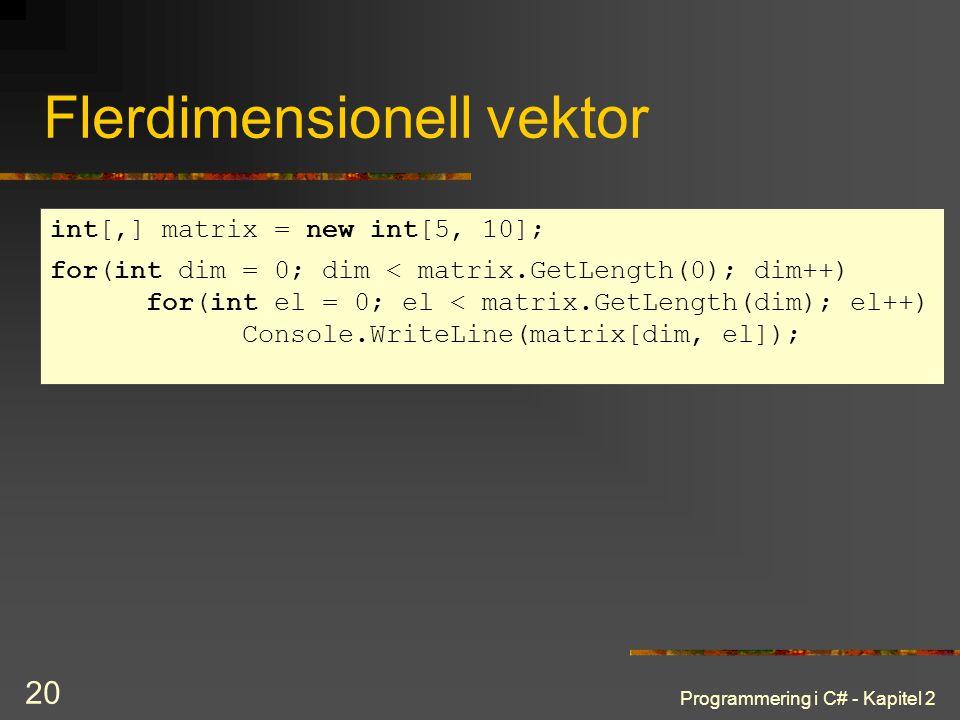 Programmering i C# - Kapitel 2 20 Flerdimensionell vektor int[,] matrix = new int[5, 10]; for(int dim = 0; dim < matrix.GetLength(0); dim++) for(int e