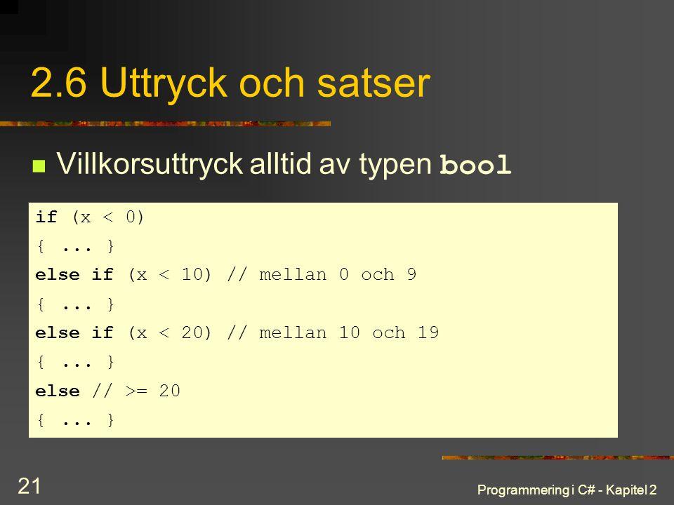 Programmering i C# - Kapitel 2 21 2.6 Uttryck och satser Villkorsuttryck alltid av typen bool if (x < 0) {... } else if (x < 10) // mellan 0 och 9 {..