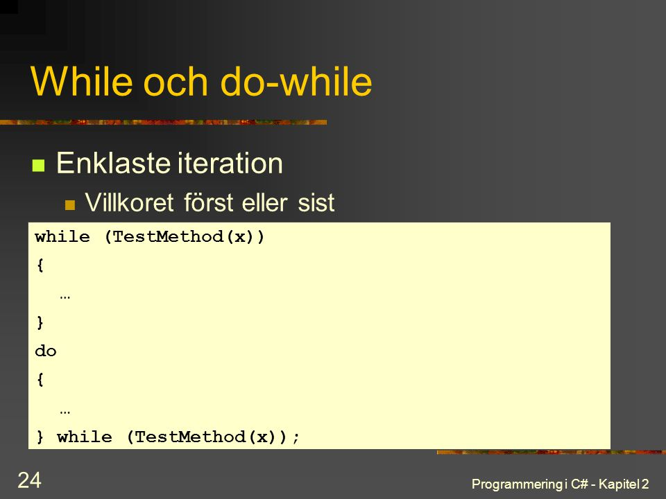 Programmering i C# - Kapitel 2 24 While och do-while Enklaste iteration Villkoret först eller sist while (TestMethod(x)) { … } do { … } while (TestMet