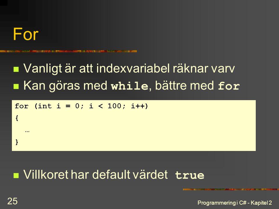 Programmering i C# - Kapitel 2 25 For Vanligt är att indexvariabel räknar varv Kan göras med while, bättre med for Villkoret har default värdet true f