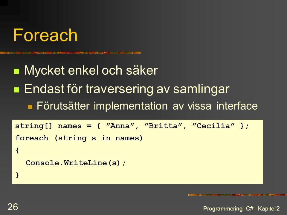 Programmering i C# - Kapitel 2 26 Foreach Mycket enkel och säker Endast för traversering av samlingar Förutsätter implementation av vissa interface st