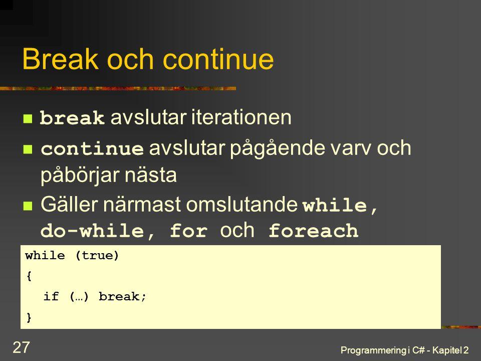 Programmering i C# - Kapitel 2 27 Break och continue break avslutar iterationen continue avslutar pågående varv och påbörjar nästa Gäller närmast omsl