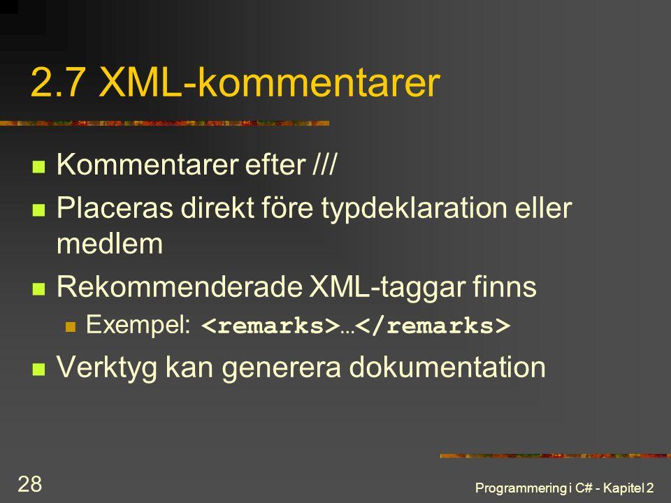 Programmering i C# - Kapitel 2 28 2.7 XML-kommentarer Kommentarer efter /// Placeras direkt före typdeklaration eller medlem Rekommenderade XML-taggar