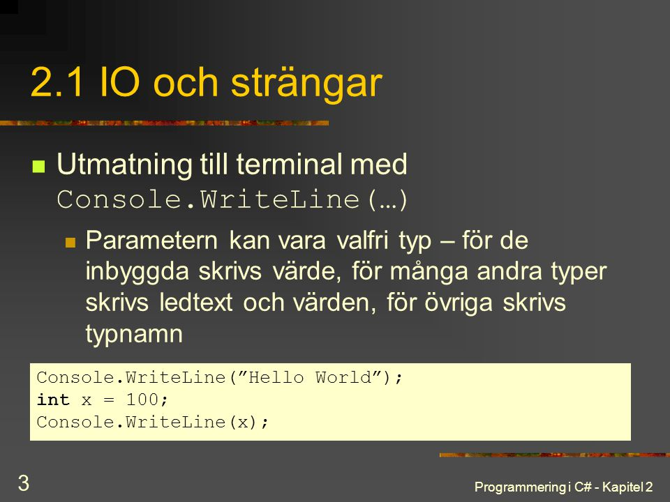 Programmering i C# - Kapitel 2 4 Formaterad utmatning Värden kan läggas in i ledtext Formatparametrarna kan också innehålla koder för styrning av utmatningsformat int x = 100; double y = 123.5; Console.WriteLine( Värdet i x är {0}, och i y {1} , x, y);