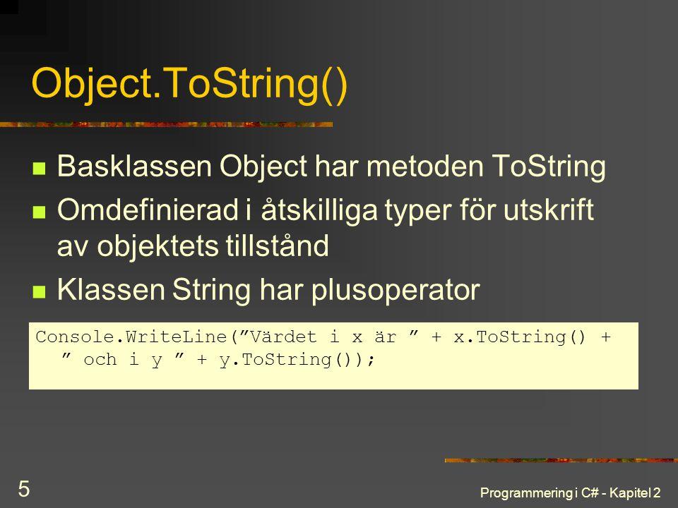 Programmering i C# - Kapitel 2 5 Object.ToString() Basklassen Object har metoden ToString Omdefinierad i åtskilliga typer för utskrift av objektets ti