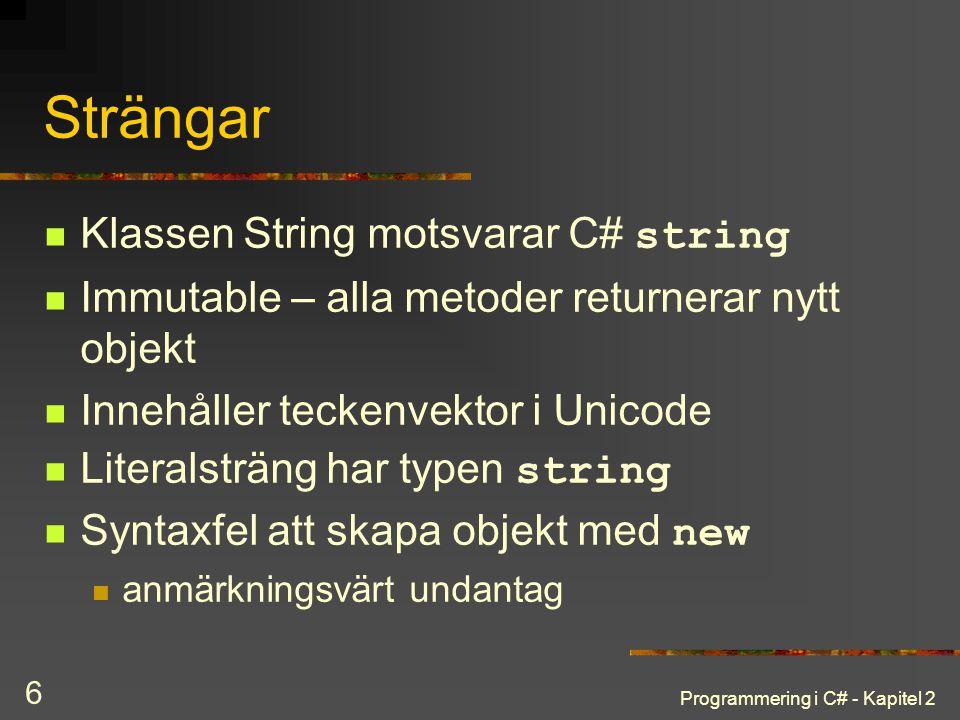 Programmering i C# - Kapitel 2 6 Strängar Klassen String motsvarar C# string Immutable – alla metoder returnerar nytt objekt Innehåller teckenvektor i