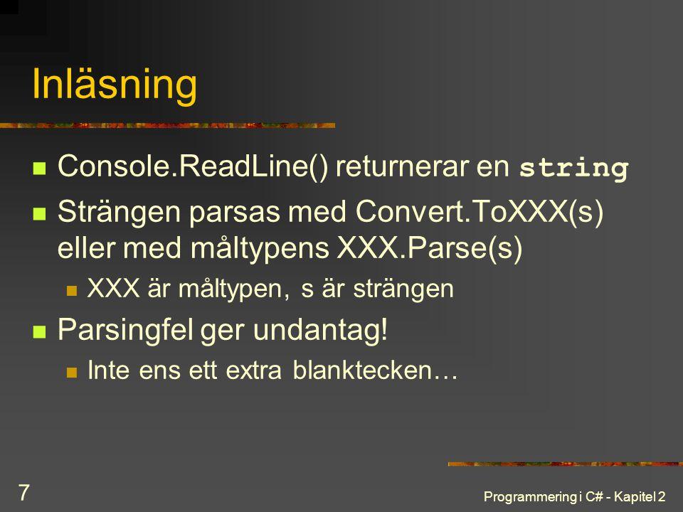 Programmering i C# - Kapitel 2 8 Exempel terminal-IO static void Main() { Console.Write( Skriv in ett heltal: ); string s = Console.ReadLine(); int left = Convert.ToInt32(s); Console.Write( Skriv ett till ); s = Console.ReadLine(); int right = Convert.ToInt32(s); Console.WriteLine( {0} + {1} = {2} , left, right, left + right); }
