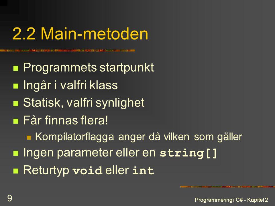 Programmering i C# - Kapitel 2 9 2.2 Main-metoden Programmets startpunkt Ingår i valfri klass Statisk, valfri synlighet Får finnas flera! Kompilatorfl