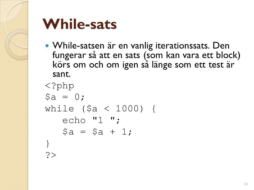 14 While-sats While-satsen är en vanlig iterationssats. Den fungerar så att en sats (som kan vara ett block) körs om och om igen så länge som ett test