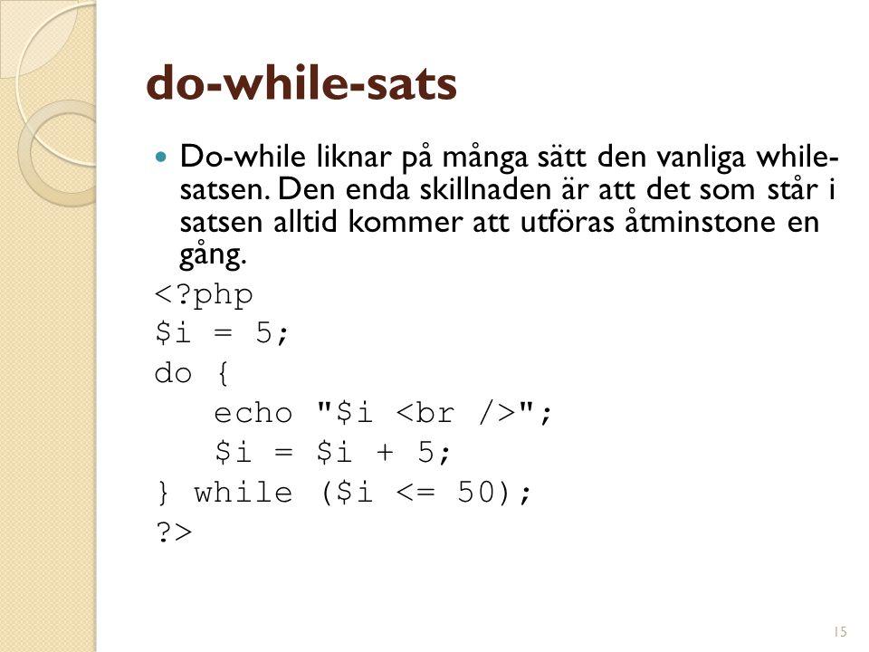 15 do-while-sats Do-while liknar på många sätt den vanliga while- satsen. Den enda skillnaden är att det som står i satsen alltid kommer att utföras å