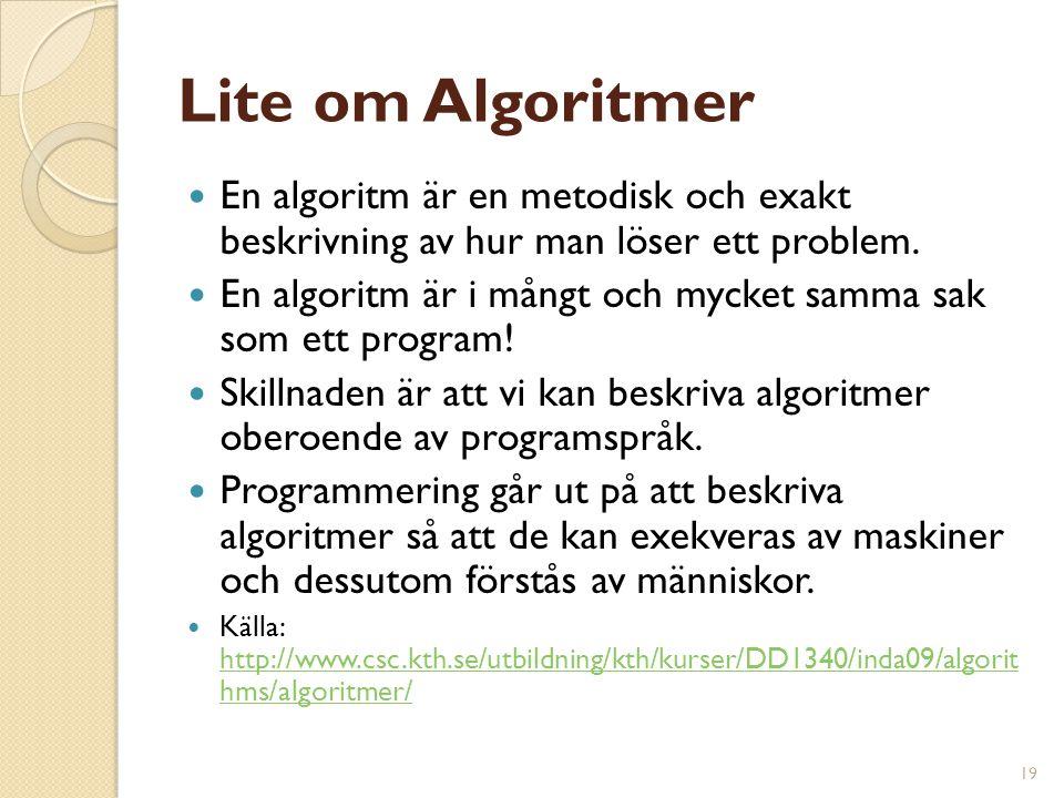 19 Lite om Algoritmer En algoritm är en metodisk och exakt beskrivning av hur man löser ett problem. En algoritm är i mångt och mycket samma sak som e