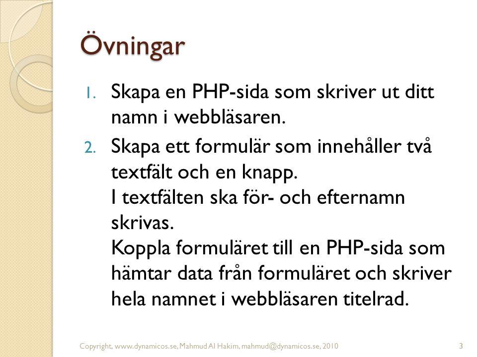 3 Övningar 1. Skapa en PHP-sida som skriver ut ditt namn i webbläsaren. 2. Skapa ett formulär som innehåller två textfält och en knapp. I textfälten s