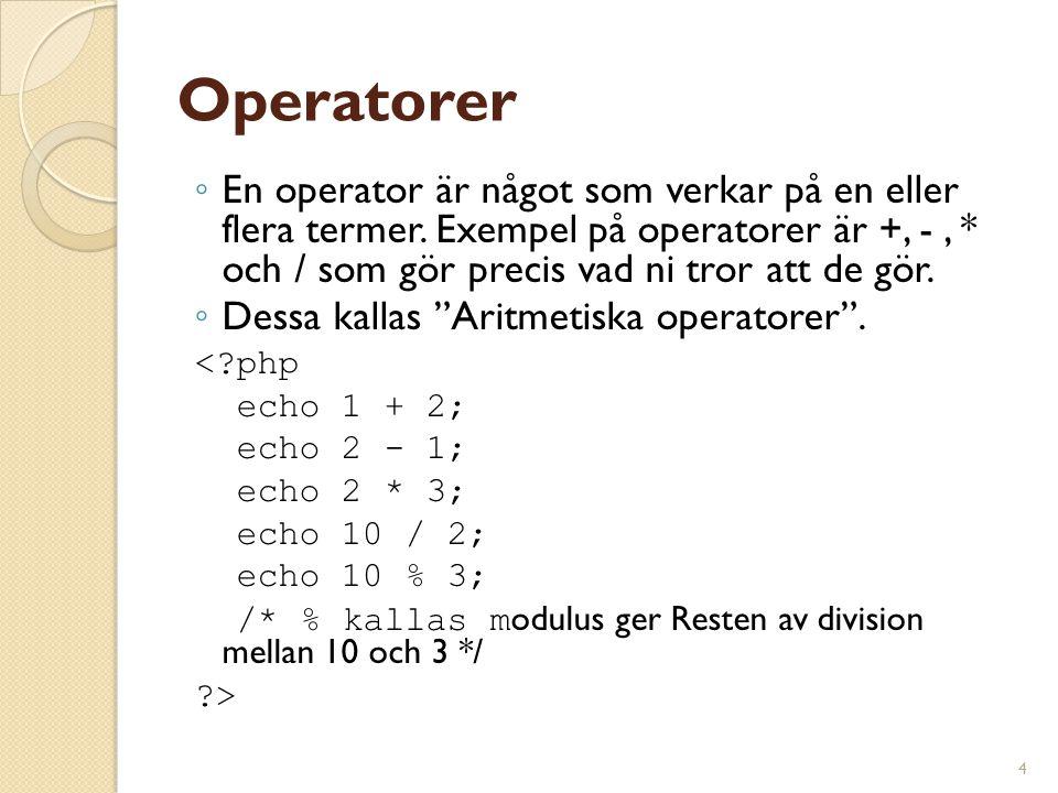 4 Operatorer ◦ En operator är något som verkar på en eller flera termer. Exempel på operatorer är +, -, * och / som gör precis vad ni tror att de gör.