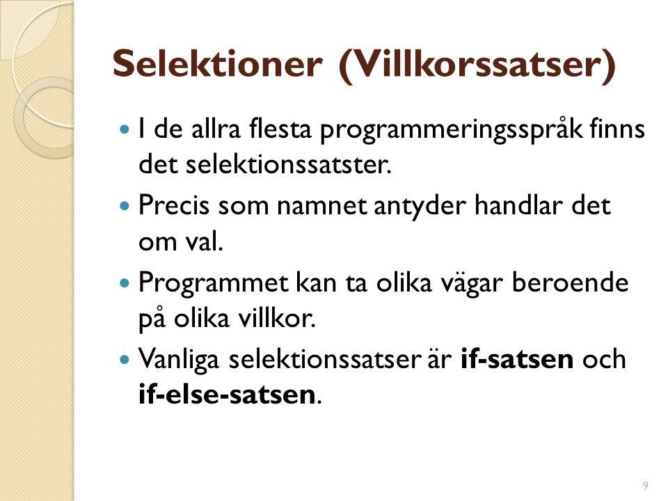 9 Selektioner (Villkorssatser) I de allra flesta programmeringsspråk finns det selektionssatster. Precis som namnet antyder handlar det om val. Progra