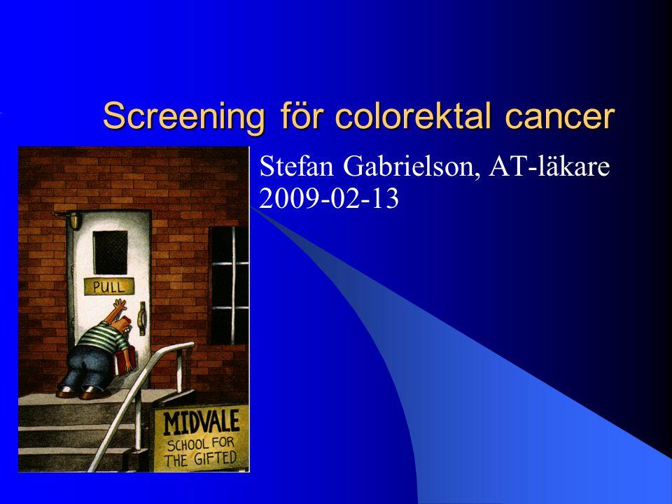 Screening för colorektal cancer Stefan Gabrielson, AT-läkare 2009-02-13
