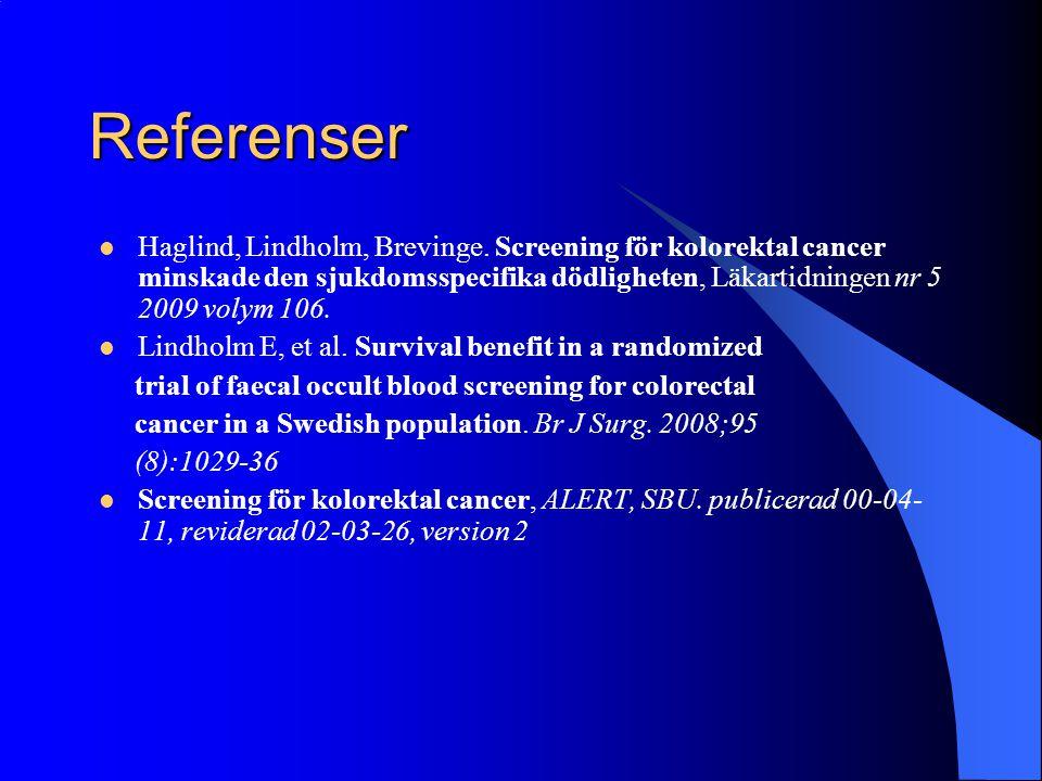 Referenser Haglind, Lindholm, Brevinge. Screening för kolorektal cancer minskade den sjukdomsspecifika dödligheten, Läkartidningen nr 5 2009 volym 106